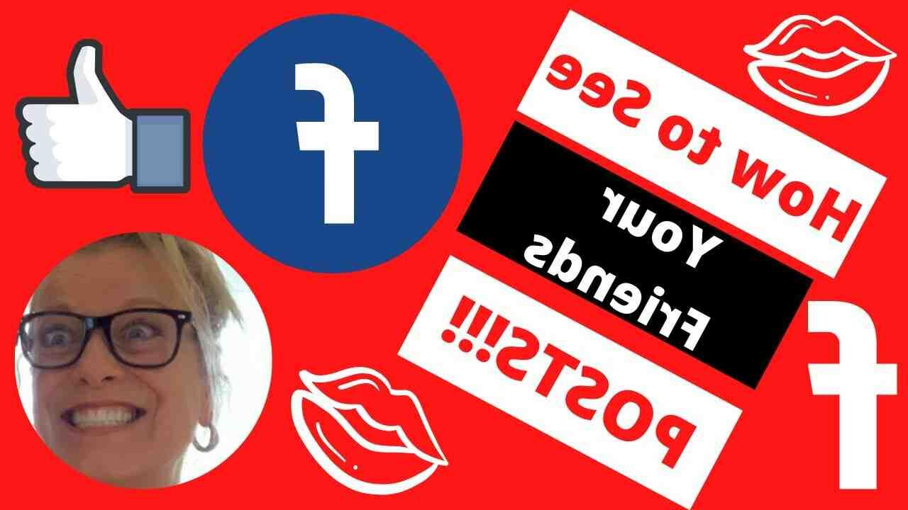 Comment voir toutes les publications de mes amis sur Facebook ?